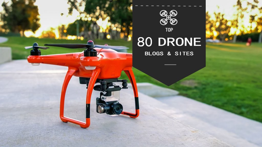 Top 80 Drone Blogs & Websites In The World 2018