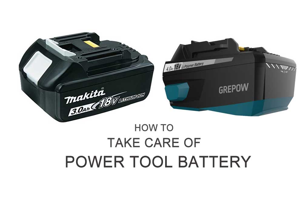 How to Take Care of Power Tool Battery